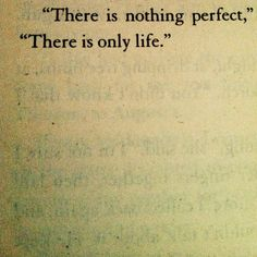 """There is nothing perfect cos nobody knows what perfect is!"