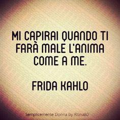Mi capirai quando ti farà male l'anima come a me.  Frida Kahlo . . . . . . #Frasi #frasitumblr #frasiitaliane #frasibelle #frasivere #frasiamore #frasitop #frasiditumblr #frasidamore #frasidivertenti #frasilibri #frasistronze #frasirap #frasiitalia #frasiper #frasidelgiorno #frasitaliane #frasicanzoni #frasifamose #frasimotivazionali #frasibellissime #frasiimportanti #Frasier #frasidolci #frasidivita #frasimie #frasisalentine #frasiking #frasicelebri #frasifllm Book Quotes, Words Quotes, Sayings, Love Words, Beautiful Words, Midnight Thoughts, Italian Quotes, Single Words, Self Help