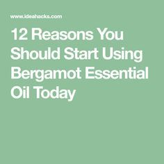 12 Reasons You Should Start Using Bergamot Essential Oil Today