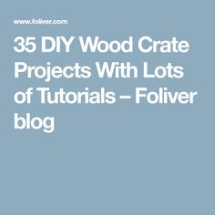 35 DIY Wood Crate Projects With Lots of Tutorials – Foliver blog