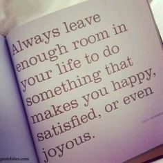 Always leave room to do what makes you happy