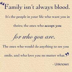 Some friends may not be blood family, but some friends are better family than blood....I am thankful for my friends who have become like family to me.