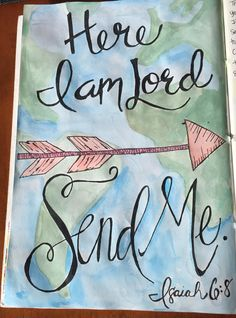 """Here I am Lord, Send Me."" Isaiah 6:8"