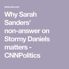 Why Sarah Sanders' non-answer on Stormy Daniels matters - CNNPolitics Donald Trump, Politics, This Or That Questions, Donald Trumph, Political Books