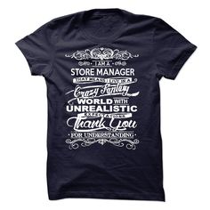 I Am A Store Manager That Means I Live In A Crazy Fantasy Thank You For Understanding T- Shirt  Hoodie Store Manager