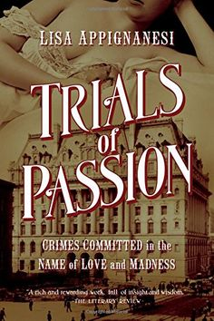 Trials of Passion: Crimes Committed in the Name of Love and Madness by Lisa Appignanesi http://www.amazon.com/dp/1605988146/ref=cm_sw_r_pi_dp_KiT4vb0XJCB1E