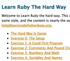 Learn Ruby the Hard Way - It's not actually hard. A great place to start if you're new to programming and want to learn with hands-on examples. Learn Ruby, Math Exercises, Ruby On Rails, Learn To Code, Programming Languages, The Hard Way, Easy Workouts, Coding, Hands