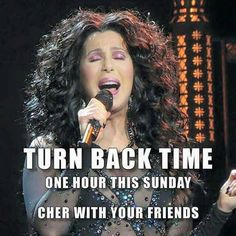 Turn back Time with Cher and Funny Daylight Savings Time Memes Fall Back Time Change, Daylight Savings Fall Back, Day Light Savings, Turn Clocks Back, Spring Forward Fall Back, Spring Ahead, Time Meme, Saving Quotes, Fotografia