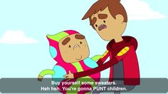 Bravest Warriors quote- Buy. Yourself. Some sweaters. -Danny (Episode Danny Before Time, Season 1)