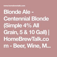 Blonde Ale - Centennial Blonde (Simple All Grain, 5 & 10 Gall) Brewing Recipes, Homebrew Recipes, Beer Recipes, Top Recipes, Beer Brewing, Home Brewing, Ale Recipe, All Grain Brewing, Blonde Ale