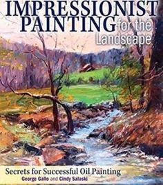 Impressionist Painting For The Landscape: Secrets For Successful Oil Painting PDF