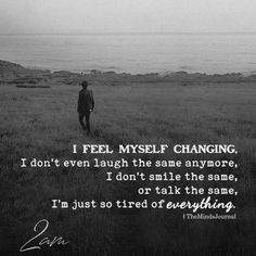 I Feel Myself Changing, I Don't  Even Laugh The Same Anymore - https://themindsjournal.com/i-feel-myself-changing-i-dont-even-laugh-the-same-anymore/ I Dont Feel Loved, Feeling Loved, Change Quotes, Sad Love Quotes, Best Quotes, Life Quotes, Qoutes About Me, I Dont Care Anymore, Love You The Most