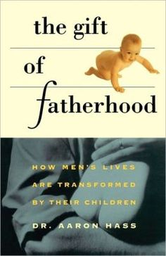 Gift of Fatherhood: How Mens Lives Are Transformed by Their Children by Dr. Aaron Hass The Gift of Fatherhood emphasizes the rewards of fatherhood and offers expert, proven advice you can use to manage the many roles you're asked to play: father, husband, provider, teacher, and disciplinarian. #fathersday #giftidea