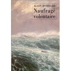 Naufragé volontaire - Alain Bombard Desktop Screenshot, Author, Reading, Books, Livros, Libros, Word Reading, Writers, Livres
