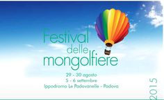 2015 Festival delle Mongolfiere-Hot Balloons Festival Aug. 29-30, Sept. 5-6, 10 a.m-10 p.m.,  in Padova, Ippodromo Le Padovanelle, Via dell'Ippodromo 4; entertainment for children with bounce houses, shows, and old fashion games; fitness, sports, and dance shows; kite workshops for children; food booths feature local specialties; hot balloons light up at 9 p.m.; fireworks at 9:30 p.m. ticket: €5; get a discount ticket (€4) by visiting their web site; free parking.
