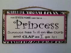 Not Everyone Can Be A Princess by signssayitall on Etsy https://www.etsy.com/listing/102878938/not-everyone-can-be-a-princess