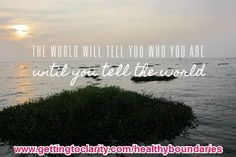 the world will tell you who you are until you tell the world