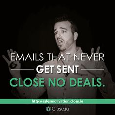 Emails that never get sent close no deals. http://resources.close.io/salesmotivation?utm_content=buffer53b9f&utm_medium=social&utm_source=pinterest.com&utm_campaign=buffer #sales #motivation #quote #entrepreneurship #entrepreneur #hustle #business #startups