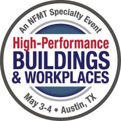 High-Performance Buildings & Workplaces - An NFMT Specialty Event - May 3-4 - Austin, TX  An event concept focused on the main components of high-performance buildings: connectivity, sustainability, efficiency and comfort.