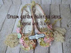 Dream garden ballet shoes tutorial