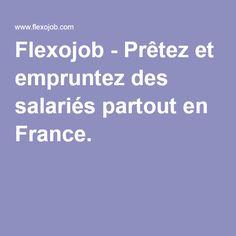 Flexojob - Prêtez et empruntez des salariés partout en France  Grâce à la plateforme FlexoJob, au coeur de la dynamique de l'économie collaborative, les chefs d'entreprises français de TPE et PME, de tous secteurs d'activités, peuvent désormais prêter et emprunter des salariés partout en France. Sans rupture de contrat, le salarié est simplement prêter à une autre entreprise (comme une agence d'intérim), en attendant un regain d'activité de son employeur..