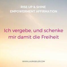 """""""Ich vergebe und schenke mir damit die Freiheit."""" Rise Up & Shine Empowerment Affirmationen Laura Seiler"""