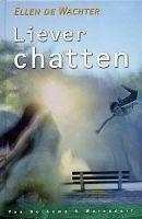 Ellen de Wachter, Liever Chatten (11+) Maarten vindt het moeilijk om zich uit te drukken, want hij stottert. Als hij aan het chatten is, heeft hij nergens last van: omdat niemand weet dat hij stottert, kan hij hier zichzelf zijn.