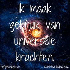 Ik maak gebruik van universele krachten. Samen sprankelen + Sprankelmail: MarielleDuijndam.com #Sprankelshot #Affirmaties #Sprankelperspectief #Quotes