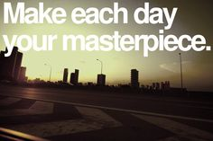 """Make each day your masterpiece"""