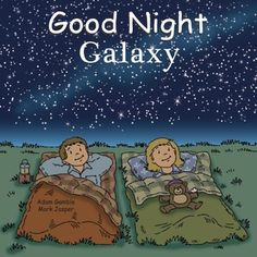 Good Night Galaxy - Another one of her favorite books. I like how it's written for children and gives them real information about the universe as well. No fluff.