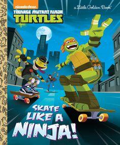 Skate Like a Ninja! (Teenage Mutant Ninja Turtles) by Mary Tillworth | PenguinRandomHouse.com