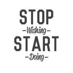 wall quote - Stop Wishing Start Doing                                                                                                                                                     More