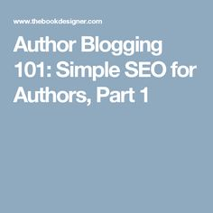Author Blogging 101: Simple SEO for Authors, Part 1