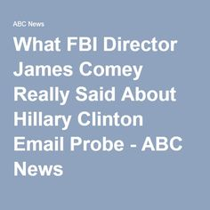 What FBI Director James Comey Really Said About Hillary Clinton Email Probe - ABC News