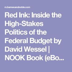 Red Ink: Inside the High-Stakes Politics of the Federal Budget by David Wessel | NOOK Book (eBook) | Barnes & Noble®