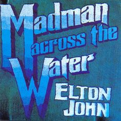 Madman Across The Water ~ Elton John ~ Song of the Day ...