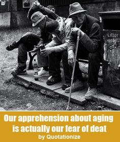 """""""Our apprehension about aging is actually our fear of death."""" is an original aging quote by Quotationize."""