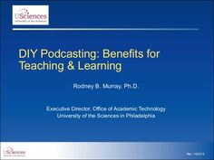 DIY Podcasting: Benefits for Teaching and Learning by University of the Sciences via slideshare
