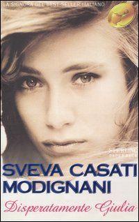 Disperatamente Giulia - Sveva Casati Modignani - 25 recensioni su Anobii