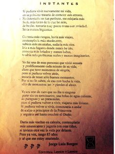 Instantes - Jorge Luis Borges I used this poem to practice si clauses in Spanish 4. Then I had students write their own version. They did a great job!!!