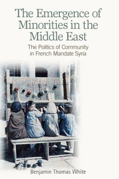 Buy Emergence of Minorities in the Middle East: The Politics of Community in French Mandate Syria by Benjamin Thomas White and Read this Book on Kobo's Free Apps. Discover Kobo's Vast Collection of Ebooks and Audiobooks Today - Over 4 Million Titles! The Middle, Middle East, French Politics, Edinburgh University, World War I, Syria, New Books, Audiobooks, This Book