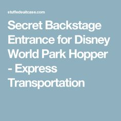 Secret Backstage Entrance for Disney World Park Hopper - Express Transportation