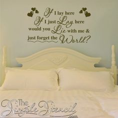 If I lay here, if I just lay here would you lie with me and just forget the World? Vinyl Wall Decal Quote By The Simple Stencil makes a great gift and decoration for Valentine's Day!