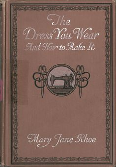 Rhoe, Mary Jane / The dress you wear and how to make it  (1918)