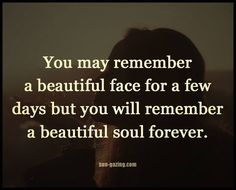 You will remember a beautiful soul forever. Motivational Thoughts, Inspirational Quotes, Open Word, Lessons Learned In Life, Life Motto, Beautiful Soul, Love Words, Great Quotes, Favorite Quotes