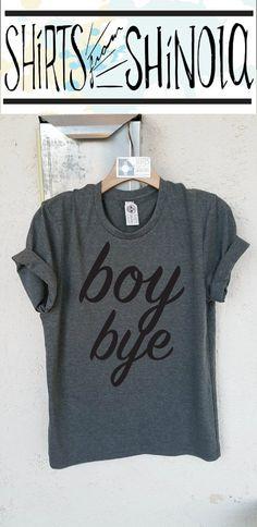 Boy Bye Unisex Tee Grey Unisex Shirt Beyonce by ShirtsFromShinola