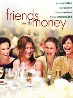 Friends with Money starring Jennifer Aniston, Catherine Keener, Frances McDormand and Joan Cusak. Four best friends whose comfortable lives are thrown off-balance as the realities of early middle-age set in. Amazon Affiliate Link.
