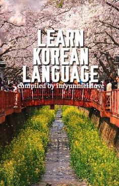 #wattpad #random A compilation of different basic lessons about the Korean language. DISCLAIMER: I DO NOT OWN ANY OF THESE LESSONS. I JUST COMPILED THEM. - Compiled by: imyunnieislove | 2013 - Lessons from: Google (different sites) HIGHEST RANKING: #8 in Random (04/15/2017 5:26 PM PST)