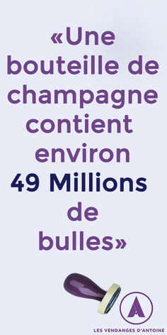 """"""" Une bouteille de champagne contient environ 49 Millions de bulles """""""