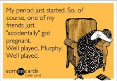 Well played, Murphy. Well played. http://www.fertilityauthority.com/emotional-issues/coping-infertility